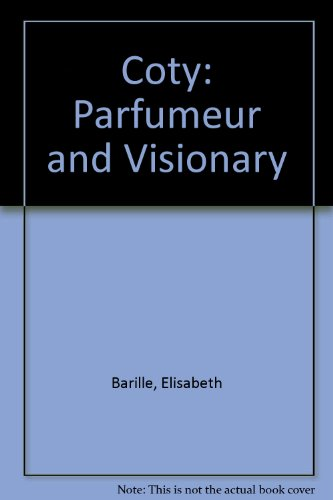 Coty: Parfumeur and Visionary: Elisabeth Barille