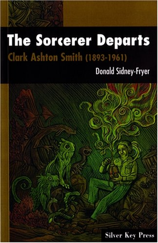 THE SORCERER DEPARTS: Clark Ashton Smith (1893-1961).: SIDNEY-FRYER, Donald. (Clark Ashton Smith). ...