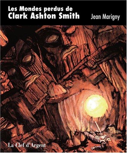9782908254563: Les Mondes perdus de Clark Ashton Smith