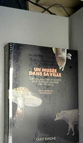 Un musée dans sa ville. Sciences, industries: Jean Dhombres