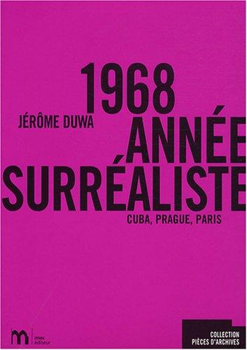 """""""1968, année surréaliste ; Cuba, Prague, Paris"""": DUWA JEROME"""