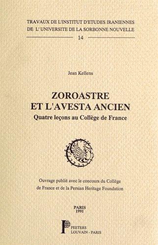Zoroastre et l'Avesta ancien. Quatre lecons au: J Kellens