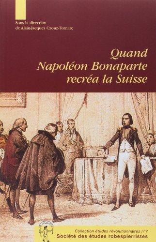 Quand Napoléon Bonaparte recréa la Suisse (French Edition): Collectif