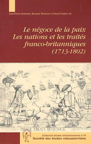 9782908327557: Le negoce et la paix les nations et les traites franco britanniques 1713-1802 (Etudes révolutionnaires)