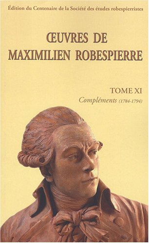 9782908327663: Oeuvres de Maximilien Robespierre : Tome 11, Compl�ments (1784-1794)