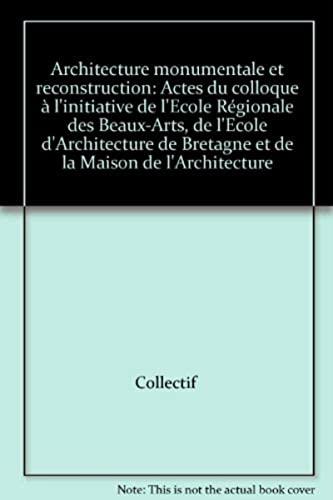 9782908373110: Architecture monumentale et reconstruction: Actes du colloque à l'initiative de l'Ecole Régionale des Beaux-Arts, de l'Ecole d'Architecture de Bretagne et de la Maison de l'Architecture