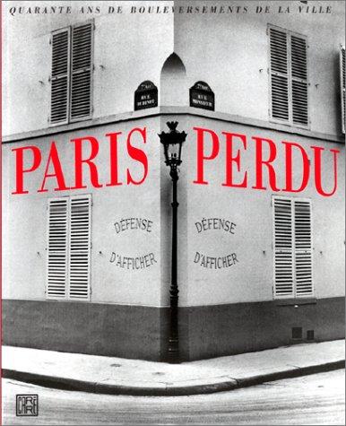 9782908393248: Paris perdu : Quarante ans de bouleversement de la ville