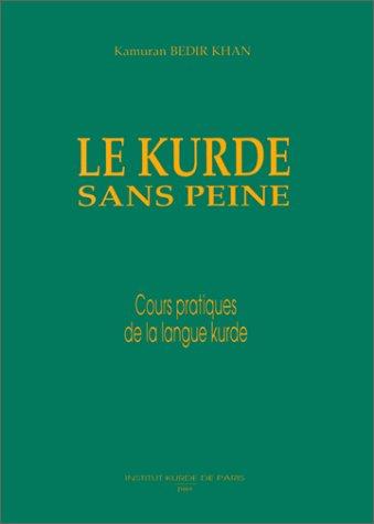 9782908416008: Le kurde sans peine: Cours pratiques de la langue kurde