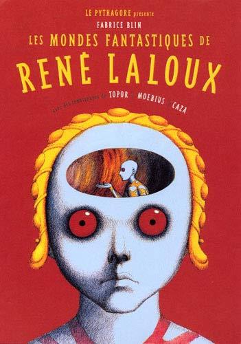 Les mondes fantastiques de Rene Laloux Avec des temoignages de: Blin Fabrice