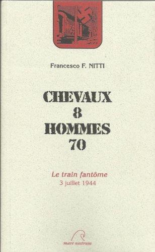 Chevaux 8, hommes 70. Le train fantôme : 3 juillet 1944 (déportation).: NITTI ...