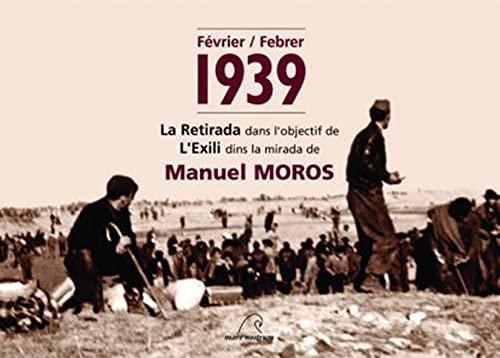 9782908476705: Février / Febrer 1939 : La retirada dans l'objectuf de l'exili dins la mirada de Manuel Moros