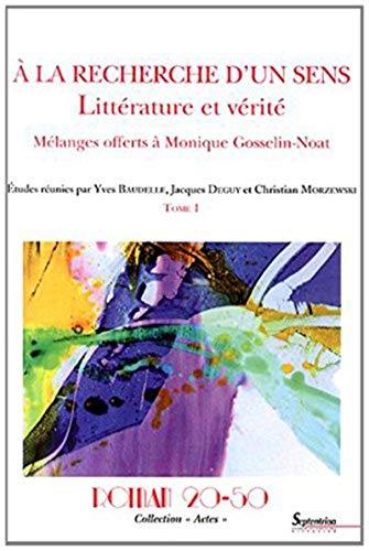 9782908481808: A la recherche d'un sens : littérature et vérité : Mélanges offerts à Monique Gosselin-Noat Tome 1 (Actes)