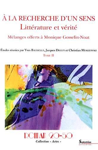 9782908481815: A la recherche d'un sens : littérature et vérité : Mélanges offerts à Monique Gosselin-Noat Tome 2 (Actes)