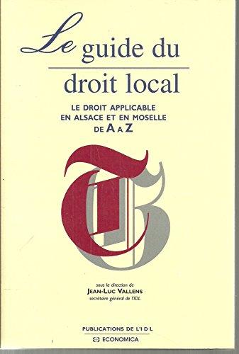 9782908484106: Le Guide du droit local: Le droit applicable en Alsace et en Moselle de A � Z
