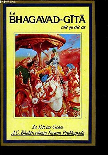 Bhagavad-Gita telle qu\'elle est: BHAKTIVEDANTA SWAMI PRABHUPADA,