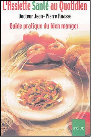 9782908502367: L'Assiette Santé au Quotidien : Guide pratique du bien manger