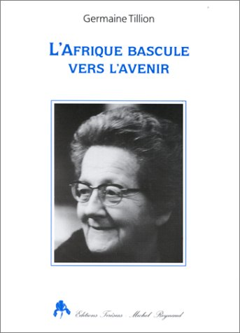 "L'Afrique bascule vers l'avenir (Collection ""Regard sur: Tillion, Germaine"
