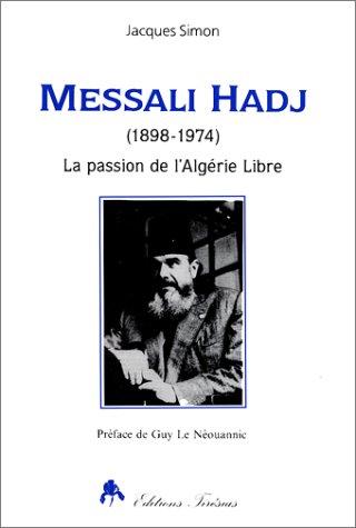 9782908527575: Messali Hadj: 1898-1974 : la passion de l'Algerie libre (French Edition)
