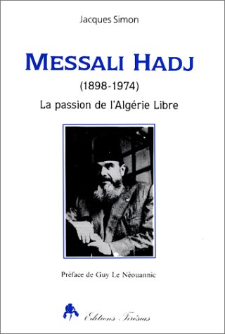 9782908527575: Messali Hadj: 1898-1974 : la passion de l'Algérie libre