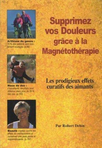 9782908554243: Supprimez vos douleurs grace a la magnetotherapie: Les prodigieux effets curatifs des aimants