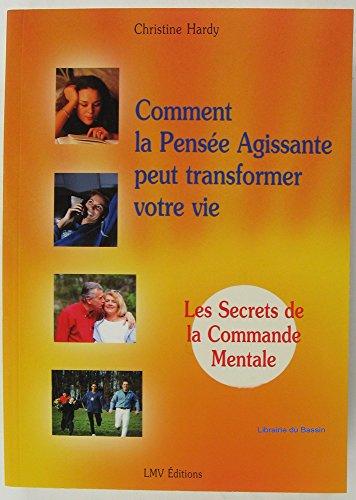9782908554724: COMMENT LA PENSEE AGISSANTE PEUT TRANSFORMER VOTRE VIE - LES SECRETS DE LA COMMANDE MENTALE