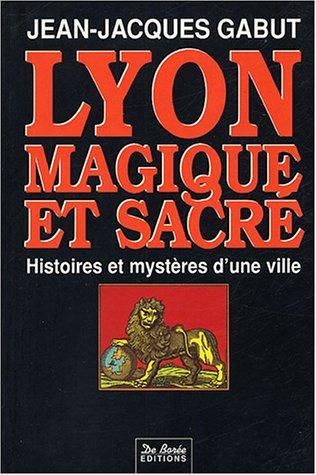 9782908592184: Lyon: Magique et sacré : histoires et mystères d'une ville