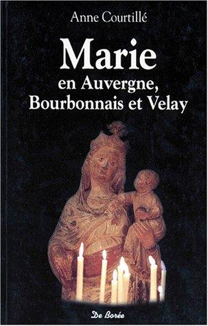 Marie en Auvergne, Bourbonnais et Velay (French Edition): Courtille, Anne
