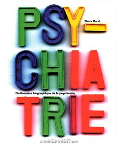 9782908602685: Dictionnaire biographique de la psychiatrie (Collection Les Empêcheurs de penser en rond) (French Edition)