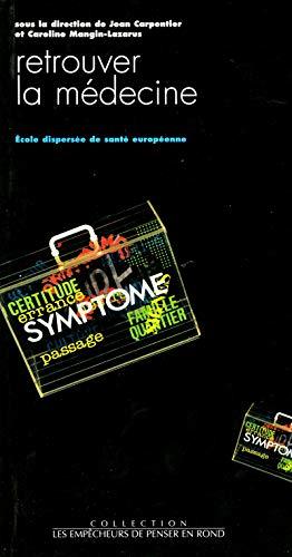 9782908602715: Retrouver la médecine : [compte-rendu de la 6e Rencontre internationale de l'] École dispersée de santé européenne, [octobre 1992, île de Cos, Grèce] (Les empêcheurs de penser en rond)