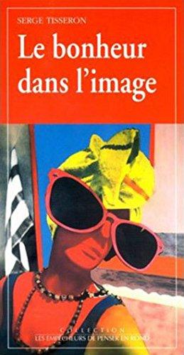 9782908602791: Le bonheur dans l'image (Collection Les empêcheurs de penser en rond) (French Edition)
