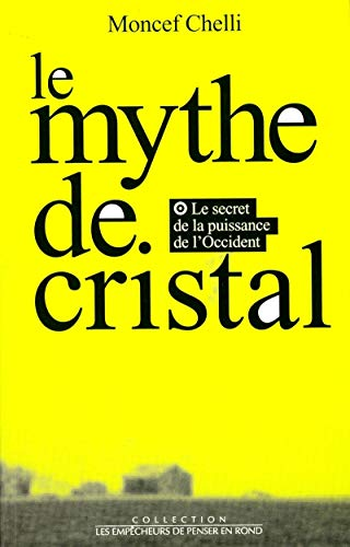 Le mythe de cristal, ou, Le secret de la puissance de l'Occident (Collection Les empecheurs de...