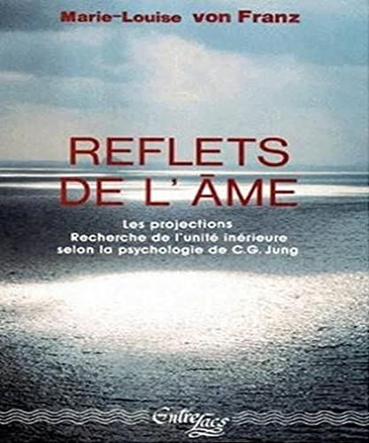 9782908606027: REFLETS DE L'AME. Les projections, Recherche de l'unité intérieure dans la Psychologie de CG Jung