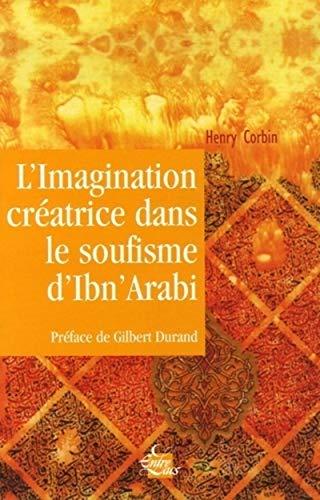 IMAGINATION CRÉATRICE DANS LE SOUFISME D'IBN' ARABI (L'): CORBIN HENRY