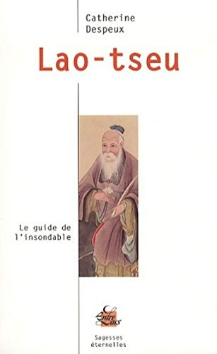 Lao-tseu : Le guide de l'insondable: Catherine Despeux