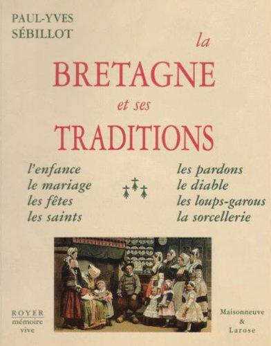 9782908670462: La Bretagne et Ses Traditions, Enfance, Mariages, Fetes, Saints, Pardons, Diable, Loups-Garous, Sorc