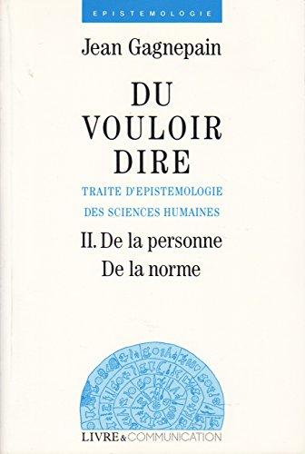 9782908740400: Du vouloir dire - traite d'epistemiologie des sciences humaines 2 de la personne - de la norme (French Edition)