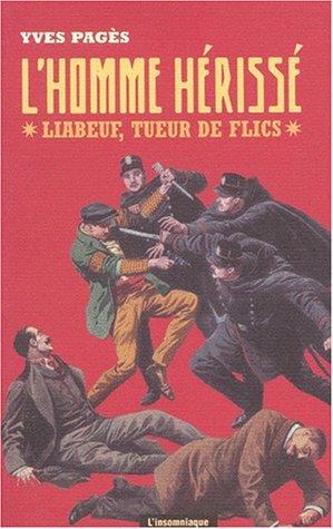 9782908744538: L'homme hérissé : Liabeuf, tueurs de flics