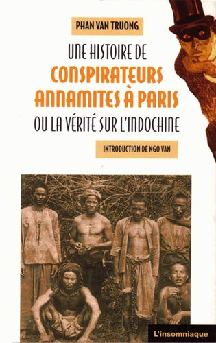 9782908744668: Une histoire de conspirateurs annamites à Paris : Ou la vérité sur l'Indochine