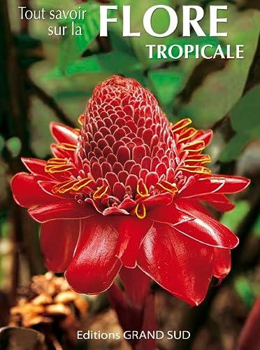 9782908778540: Tout savoir sur la Flore tropicale
