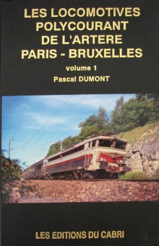 Les Locomotives Polycourant de l'Artere Paris-Bruxelles. Premier volume: Les locomotives ...