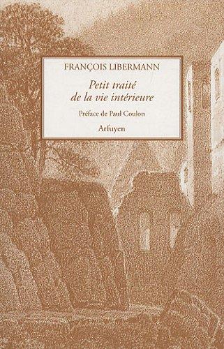 9782908825985: Petit traité de la vie intérieure : Suivi de Lettres à Eugène Dupont