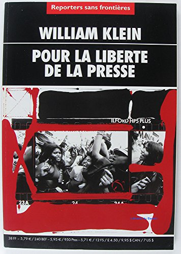 William Klein: Pour La Liberte De La: Reporters and Frontieres