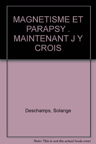 9782908853001: MAGNETISME ET PARAPSY . MAINTENANT J Y CROIS