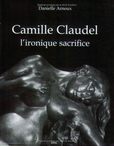 9782908855609: Camille claudel l'ironique sacrifice