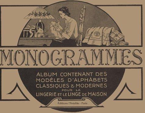 9782908894721: Monogrammes : Tome 1, Album contenant des modèles d'alphabets classiques et modernes pour la lingerie et le linge de maison