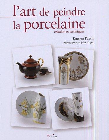 9782908894813: L'art de peindre la porcelaine : Création et techniques