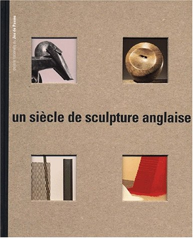 Un Siecle de Sculpture Anglaise: Bonnefoy, Francoise