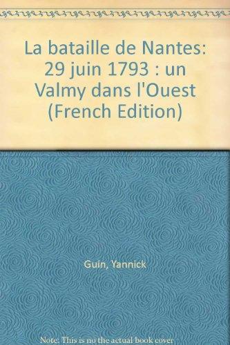 La bataille de Nantes: 29 juin 1793 : un Valmy dans l'Ouest (French Edition): Yannick Guin