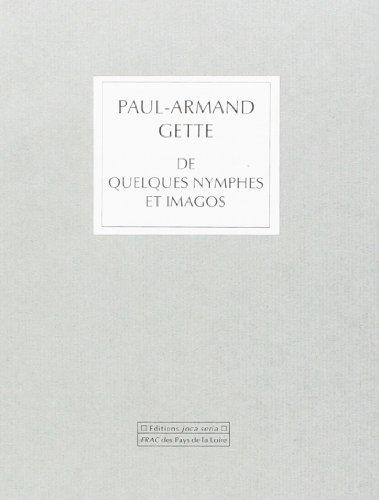 De Quelques Nymphes et Imagos: Paul-Armand Gette
