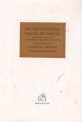 Regard d'écrivain/Parole de peintre: Etudes franco-américaines sur: Dalton Krauss; Monique